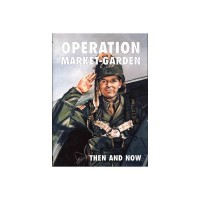 OPERATION MARKET-GARDEN THEN AND NOW VOLUME 1