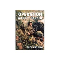 OPERATION MARKET-GARDEN THEN AND NOW VOLUME 2